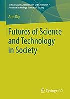 Futures of Science and Technology in Society (Technikzukuenfte, Wissenschaft und Gesellschaft / Futures of Technology, Science and Society)