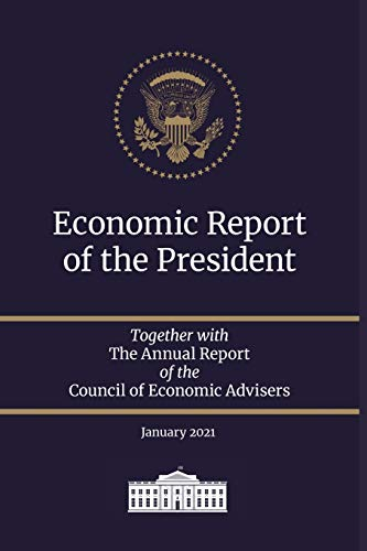 Economic Report of the President 2021: Together with The Annual Report of the Council of Economic Advisers January 2021 (Economic Report of the President Transmitted to the Congress)