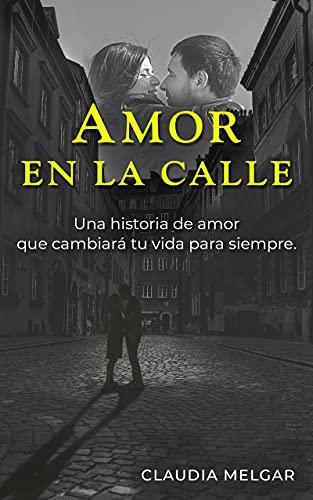 Amor en la calle: Una historia de amor que cambiará tu vida para siempre