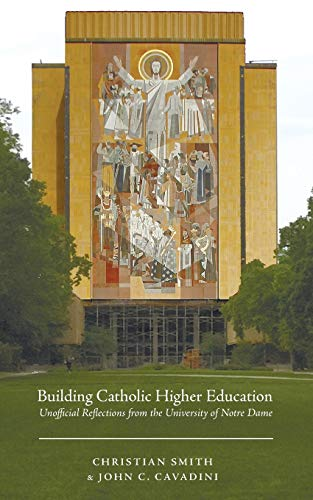 Building Catholic Higher Education: Unofficial Reflections from the University of Notre Dame