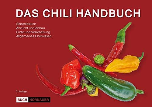 Das Chili Handbuch: Chili, Peperoni & Paprika anbauen, vermehren und verarbeiten