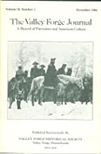 THE VALLEY FORGE JOURNAL A RECORD OF PATRIOTISM AND AMERICAN CULTURE December, 1984 Vlume II, Number 2 (Valley Forge, Pennsylvania. George D. Bowen. The Opposits.)