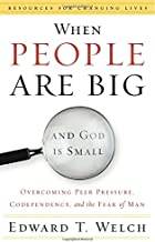 When People Are Big and God is Small: Overcoming Peer Pressure, Codependency, and the Fear of Man (Resources for Changing Lives) PDF