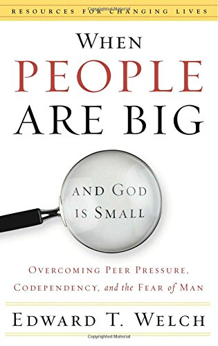 Compare Textbook Prices for When People Are Big and God is Small: Overcoming Peer Pressure, Codependency, and the Fear of Man Resources for Changing Lives 32132nd Edition ISBN 9780875526003 by Edward T. Welch