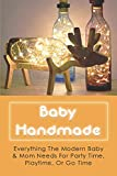 Baby Handmade: Everything The Modern Baby & Mom Needs For Party Time, Playtime, Or Go Time: What To Give As Gifts For Baby Shower Games