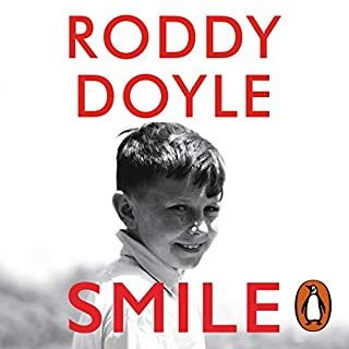 Smile                   By:                                                                                                                                 Roddy Doyle                               Narrated by:                                                                                                                                 Roddy Doyle                      Length: 5 hrs and 3 mins     72 ratings     Overall 4.2
