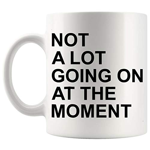 Funny Gag Mug Sarcastic Cup - Not A Lot Going On At The Moment Funny Shirt 11Oz Cups Mugs
