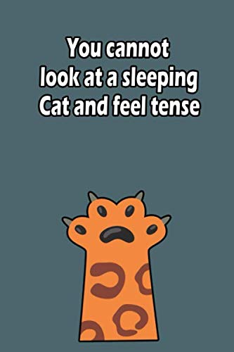 You cannot look at a sleeping cat and feel tense: Cat lovers Journal, 110 Pages,(6x9) inches , Lined Notebook