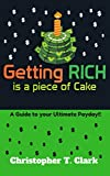 Getting RICH is a Piece of Cake: A Guide to your Ultimate Payday! (Spanish Edition)