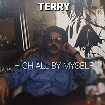 High ALL by Myself (Terry (Prod. By Terry)