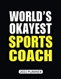 world's okayest sports coach 2021 planner: best sports coach gift weekly planner with daily & monthly overview | personal appointment agenda schedule organizer with 2021 calendar