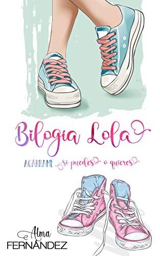 Bilogía Lola: Agárrame si puedes o quieres