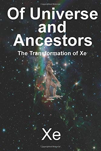 Of Universe and Ancestors: The Transformation of Xe (Xeron)