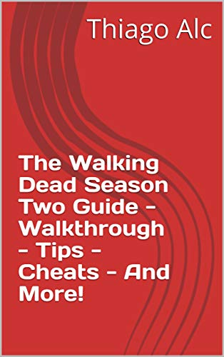 The Walking Dead Season Two Guide - Walkthrough - Tips - Cheats - And More! (English Edition)