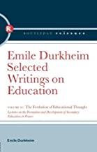The Evolution of Educational Thought: Lectures on the formation and development of secondary education in France (Selected Writings on Education) by Emile Durkheim (2009-11-18)