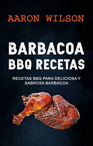 Barbacoa: BBQ Recetas: Recetas BBQ para Deliciosa y Sabrosa Barbacoa
