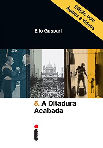 A ditadura acabada – Edição com áudios e vídeos (Coleção Ditadura Livro 5)
