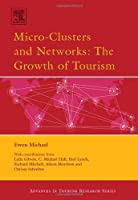 Micro-Clusters and Networks: The Growth of Tourism (Advances in Tourism Research) by Ewen Michael(2007-01-11)
