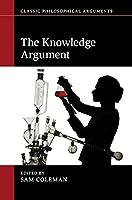 The Knowledge Argument (Classic Philosophical Arguments)
