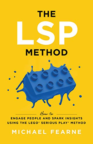 The LSP Method: How to Engage People and Spark Insights Using the LEGO Serious Play Method (English Edition)