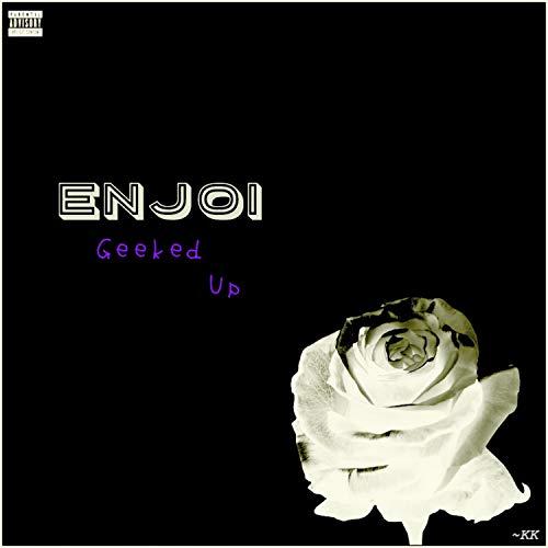ENJOI (GEEKED UP) [Explicit]