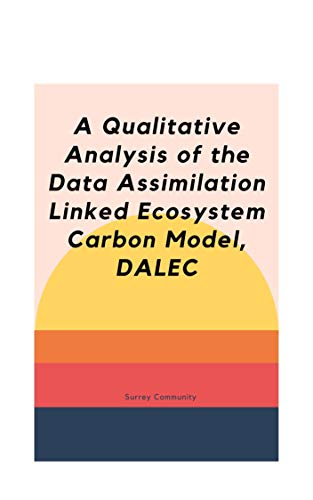 A Qualitative Analysis of the Data Assimilation Linked Ecosystem Carbon Model, DALEC (English Edition)