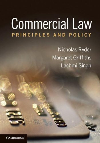 Compare Textbook Prices for Commercial Law: Principles and Policy 1 Edition ISBN 9780521760645 by Ryder, Nicholas,Griffiths, Margaret,Singh, Lachmi