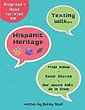 Texting with Hispanic Heritage: Frida Kahlo, Cesar Chavez, and Sor Juana Inés de la Cruz Biography Book for...