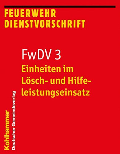 Einheiten im Lösch- und Hilfeleistungseinsatz: FwDV 3 (Feuerwehr-Dienstvorschriften (FwDV), Band 3)