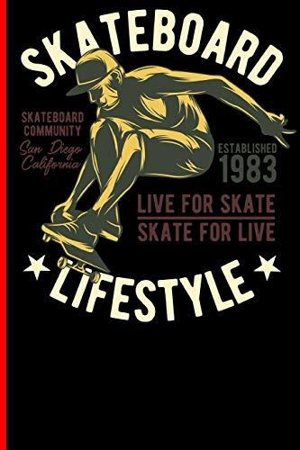 Skateboard Lifestyle Live For Skate Skate For Live Skateboard Community San Diego California Established 1983: Skateboard Notebook For Flip Trick Freestyle Or Just Skating (Skateboarding, Band 1)