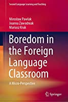Boredom in the Foreign Language Classroom: A Micro-Perspective (Second Language Learning and Teaching)