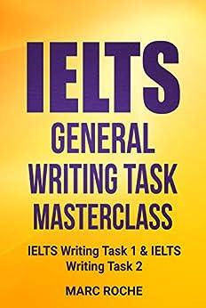 IELTS General Writing Task Masterclass ®: IELTS Writing Task 1 & IELTS Writing Task 2: IELTS Writing Book 2 by [Marc Roche]