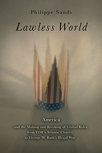 Lawless World: The Whistle-Blowing Account of How Bush and Blair Are Taking the Law into TheirO wn Hands