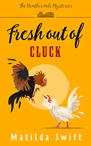 Fresh out of Cluck (The Heathervale Mysteries Book 3) by [Matilda Swift]