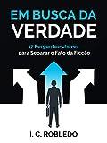 Em Busca da Verdade: 17 Perguntas-chaves Para Separar o Fato da Ficção (Portuguese Edition)