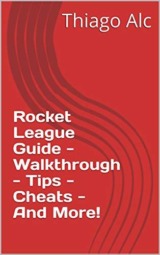 Rocket League Guide - Walkthrough - Tips - Cheats - And More! (English Edition)