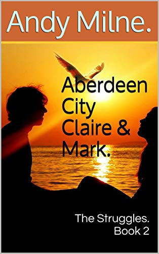 Aberdeen City Claire & Mark.: The Struggles. Book 2 (Mark & Claire)...