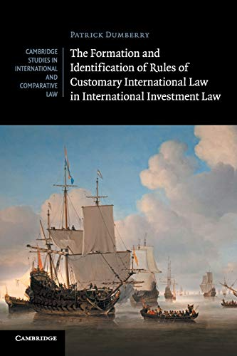 Compare Textbook Prices for The Formation and Identification of Rules of Customary International Law in International Investment Law Cambridge Studies in International and Comparative Law, Series Number 119  ISBN 9781316503072 by Dumberry, Patrick