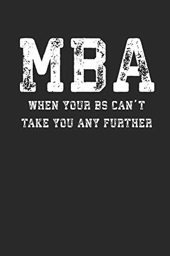 MBA When Your BS Can\'t Take You Any Further: Funny Business School 100 Page Blank Lined Notebook
