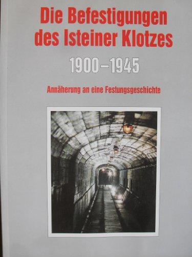 Die Befestigungen des Isteiner Klotzes 1900 - 1945 'Annäherung an eine Festungsgeschichte'