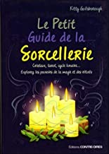 Le petit guide de la sorcellerie : Cristaux, tarot, cycle lunaire… Explorez les pouvoirs de la magie et des rituels