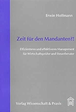 Zeit f�r den Mandanten?!: Effizienteres und effektiveres Management f�r Wirtschaftspr�fer und Steuerberater : B�cher