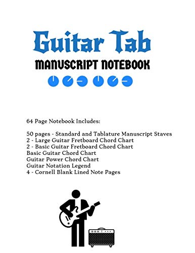 Guitar Tab Notebook: Standard & Tablature Staves w/ Basic Chord Charts, Power Chord Charts, Guitar Fretboard Chord Charts, Guitar Notation Legend with Cornell blank lined note pages - music journal