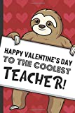 Happy Valentines Day To The Coolest Teacher: Adorable Sloth with a Loving Valentines Day Message Notebook with Red Heart Pattern Background Cover. Be ... Card Inspired Family or Professional Gift.