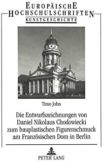 Die Entwurfszeichnungen von Daniel Nikolaus Chodowiecki zum bauplastischen Figurenschmuck am Französischen Dom in Berlin (Europäische ... Universitaires Européennes) (German Edition)