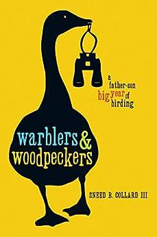 Warblers & Woodpeckers: A Father-Son Big Year of Birding by [Sneed B. Collard III]