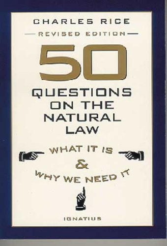Compare Textbook Prices for 50 Questions on the Natural Law: What It Is and Why We Need It First Edition ISBN 9780898707502 by Rice, Charles E.