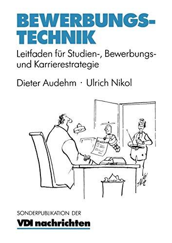 Bewerbungstechnik: Leitfaden Für Studien-, Bewerbungs- Und Karrierestrategie (Vdi-Buch) (German Edition)