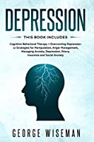 Depression: This Book Includes: Cognitive Behavioral Therapy + Overcoming Depression. 12 Strategies for Manipulation, Anger Management, Managing Anxiety, Depression, Worry, Insomnia and Social Anxiety (Emotional Intelligence)