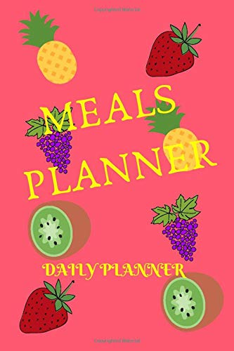 Meals Planner Daily Planner: Track And Plan Your Meals daily ( Food Planner / Diary / Log / Journal / Calendar): Meal Prep And Planning Grocery List